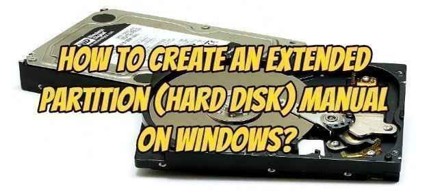 How to Create an Extended Partition (Hard Disk) Manual on Windows?