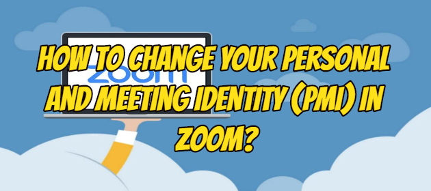 How to Change Your Personal and Meeting Identity (PMI) in Zoom?