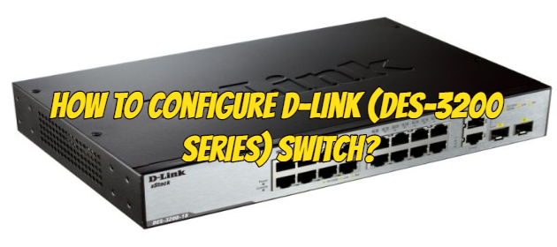 How to Configure D-Link (DES-3200 Series) Switch?