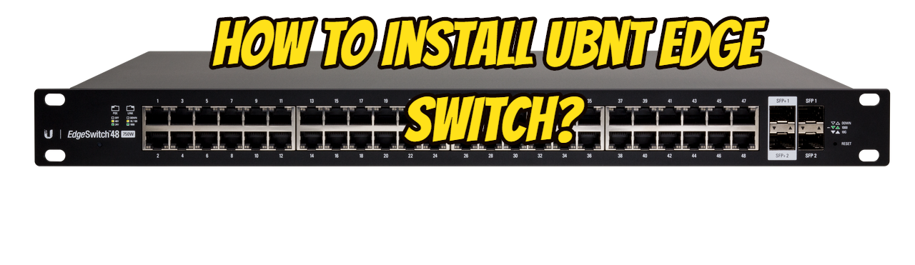 How to Install Ubnt Edge Switch?