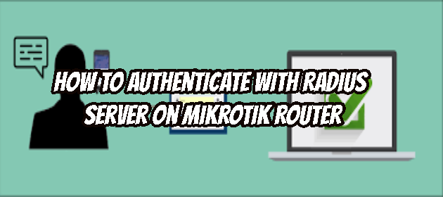 How to Authenticate with Radius Server on Mikrotik Router
