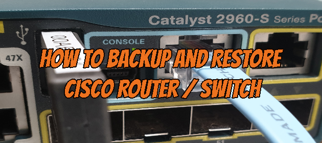 How to Backup and Restore Cisco Router / Switch