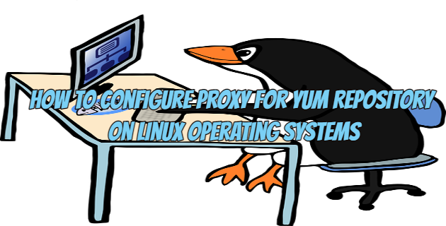 How to Configure Proxy for Yum Repository on Linux Operating Systems