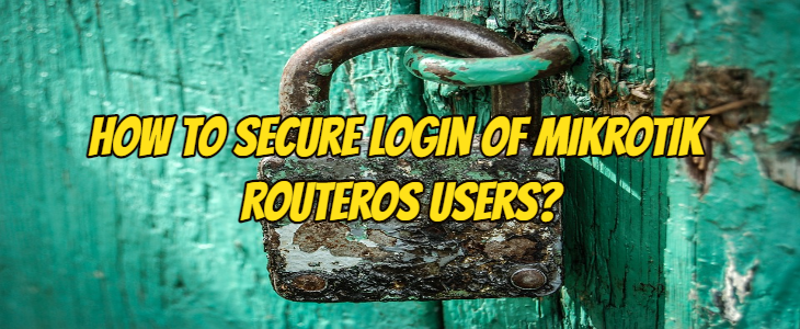 How to Secure Login of MikroTik RouterOS Users?